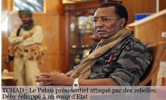 TCHAD : Le Palais présidentiel attaqué par des rebelles. Déby échappe à un coup d'Etat