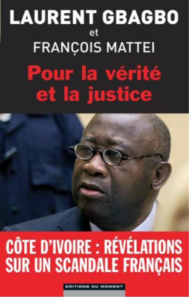 """Quand Gbagbo balance : L'ancien président ivoirien règle ses comptes avec la Françafrique """"façon puzzle"""". Révélations."""