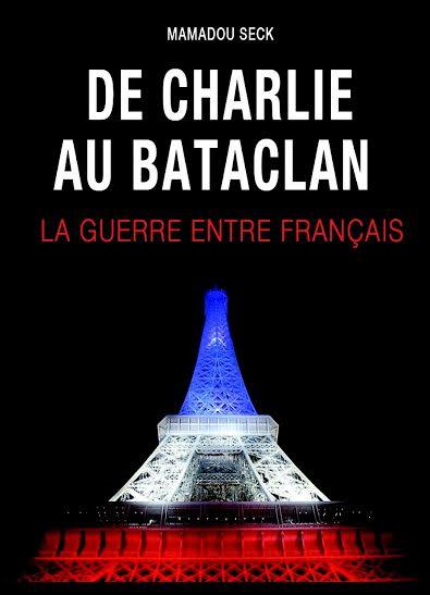 Livre du journaliste Mamadou Seck sur les attentats de Charlie et du Bataclan : Quand l'Afrique commente  « une guerre entre Français »