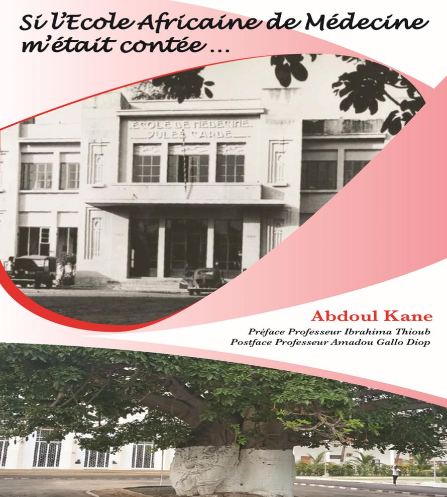 Si l'Ecole Africaine de Médecine m'était contée  (Par Abdoul KANE Editions P.U.D 190 pages)