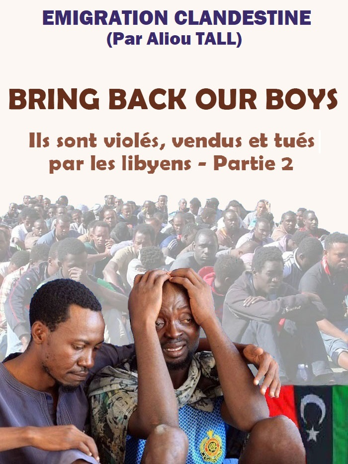 Emigration clandestine : BRING BACK OUR BOYS ! Ils sont violés, vendus et tués par les libyens - Partie 2 (Par Aliou TALL)