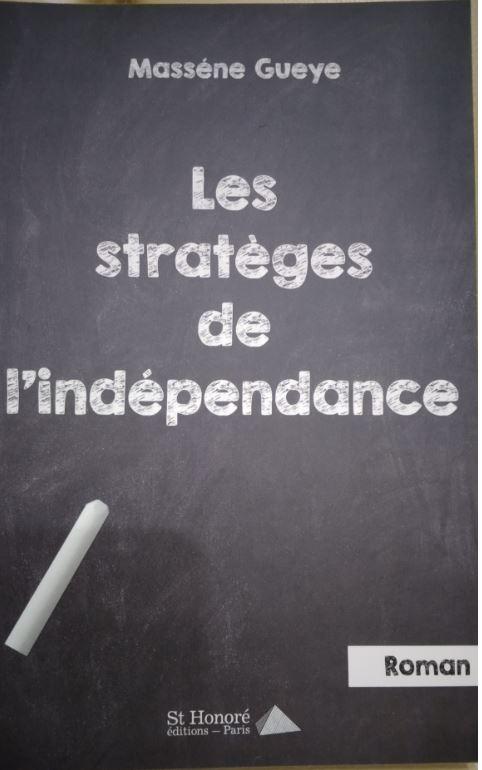 « Les Stratèges de l'indépendance » : Massène Guèye met à nu le destin virevoltant d'un unijambiste en terre d'accueil