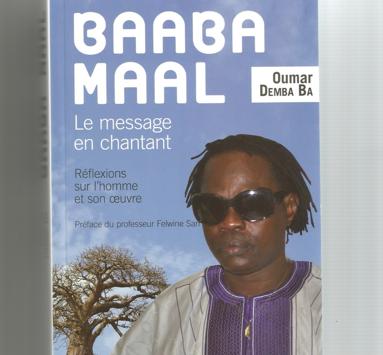 Baaba Maal : le message en chantant.  Réflexions sur l'homme et l'œuvre. Par Oumar Demba Ba, préface du professeur Felwine Sarr, éditions de l'Harmattan, 206 pages, 2016.