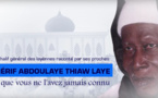 Le Khalife général des layènes raconté par ses proches : Chérif Abdoulaye Thiaw Laye tel que vous ne l'avez jamais connu